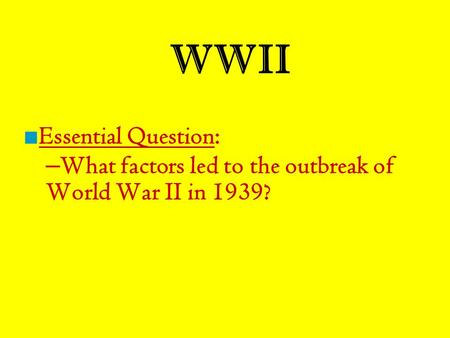 WWII ■ Essential Question: – What factors led to the outbreak of World War II in 1939?