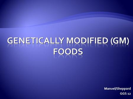 Manuel/Sheppard GGS 12. How do you know? Food labels in Canada do not have to identify ingredients that have been genetically modified.