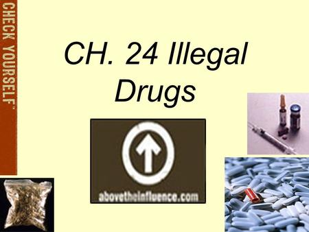 CH. 24 Illegal Drugs Health Ed.. Drugs Refers to dangerous/ illegal substances Drugs are grouped according to their affects on the body.