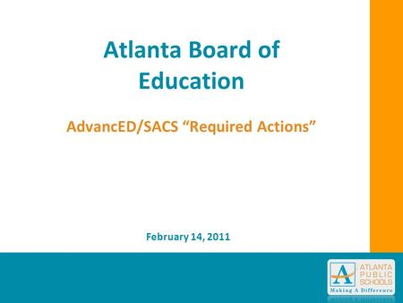 "Atlanta Board of Education AdvancED/SACS ""Required Actions"" February 14, 2011."