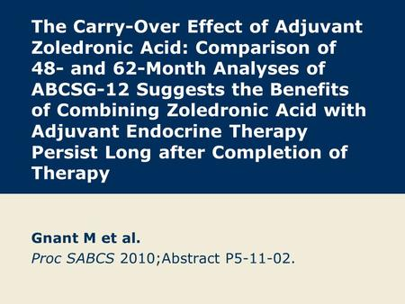 The Carry-Over Effect of Adjuvant Zoledronic Acid: Comparison of 48- and 62-Month Analyses of ABCSG-12 Suggests the Benefits of Combining Zoledronic Acid.