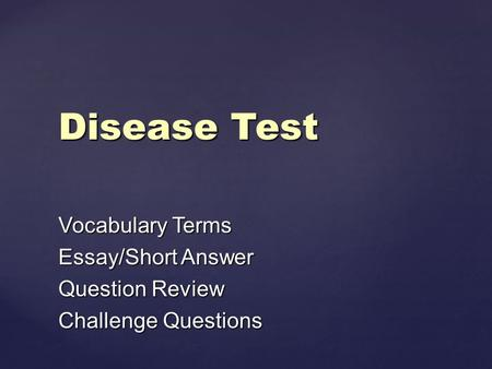 Disease Test Vocabulary Terms Essay/Short Answer Question Review Challenge Questions.