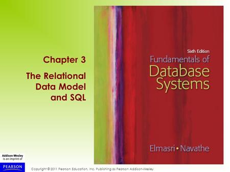 Copyright © 2011 Pearson Education, Inc. Publishing as Pearson Addison-Wesley Chapter 3 The Relational Data Model and SQL.