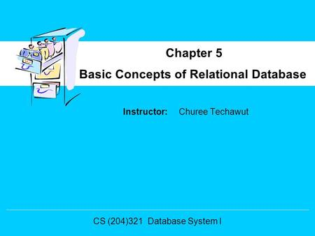 Instructor: Churee Techawut Basic Concepts of Relational Database Chapter 5 CS (204)321 Database System I.
