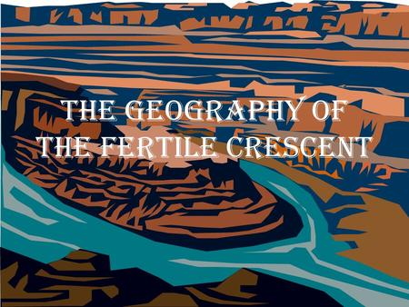 "The Geography of the Fertile Crescent. What does Mesopotamia mean? The ""land between the rivers"" in Greek."