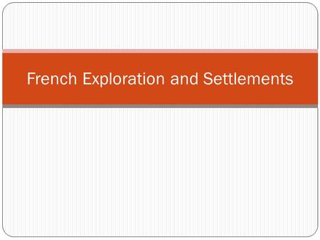 French Exploration and Settlements. WHY it Matters? European countries were completing for land in the 1600s What impact did the establishment of French.