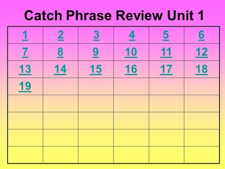 6 789101112 131415161718 19 Catch Phrase Review Unit 1 54321.