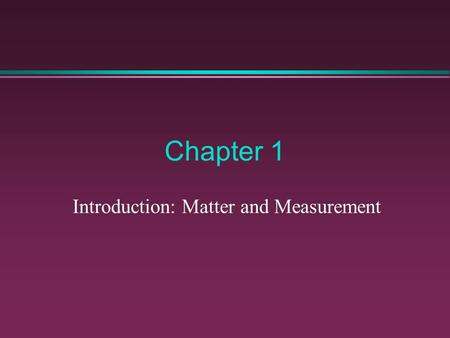 Chapter 1 Introduction: Matter and Measurement. Steps in the Scientific Method 1.Observations - quantitative -  qualitative 2.Formulating hypotheses.