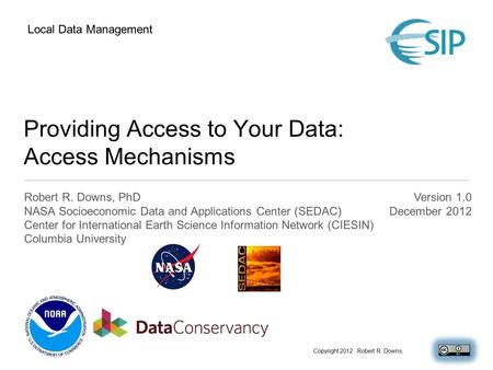 Providing Access to Your Data: Access Mechanisms Robert R. Downs, PhD NASA Socioeconomic Data and Applications Center (SEDAC) Center for International.