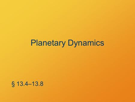 Planetary Dynamics § 13.4–13.8. Closed Orbits U g + K tr = constant < 0 The closer the satellite is to the main body, the faster it moves Objects do not.