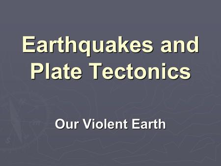 Earthquakes and Plate Tectonics Our Violent Earth.