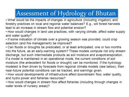 Assessment of Hydrology of Bhutan What would be the impacts of changes in agriculture (including irrigation) and forestry practices on local and regional.