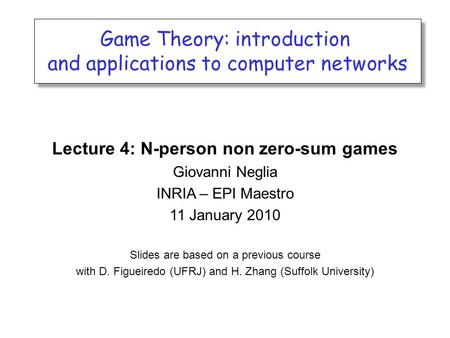 <strong>Game</strong> <strong>Theory</strong>: introduction and <strong>applications</strong> to computer networks <strong>Game</strong> <strong>Theory</strong>: introduction and <strong>applications</strong> to computer networks Lecture 4: N-person non.