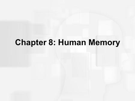 Chapter 8: Human Memory. Human Memory: Basic Questions How does information get into memory? How is information maintained in memory? How is information.