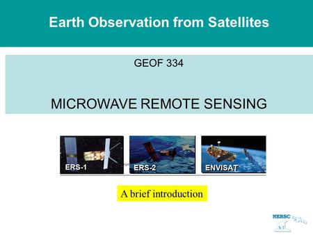 Earth Observation from Satellites GEOF 334 MICROWAVE REMOTE SENSING A brief introduction.