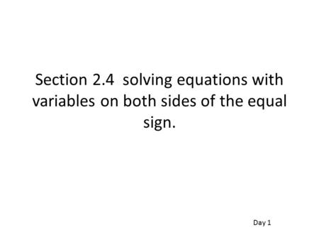 Section 2.4 solving equations with variables on both sides of the equal sign. Day 1.