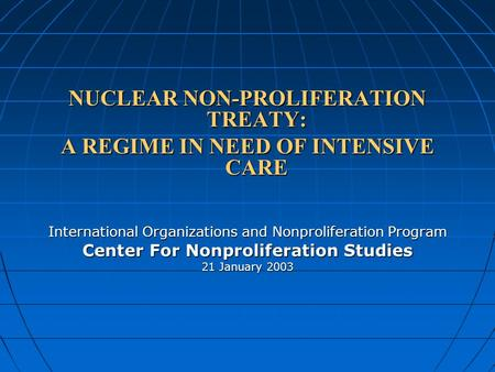 NUCLEAR NON-PROLIFERATION TREATY: A REGIME IN NEED <strong>OF</strong> INTENSIVE CARE International Organizations and Nonproliferation Program Center For Nonproliferation.