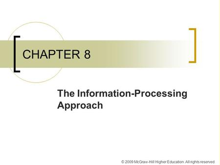 © 2009 McGraw-Hill Higher Education. All rights reserved. CHAPTER 8 The Information-Processing Approach.