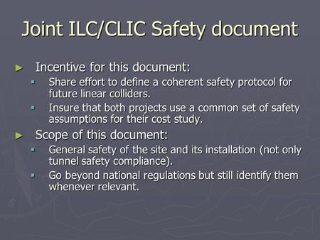 Joint ILC/CLIC Safety document ► Incentive for this document:  Share effort to define a coherent safety protocol for future linear colliders.  Insure.