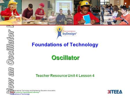 Oscillator Foundations of Technology Oscillator © 2013 International Technology and Engineering Educators Association, STEM  Center for Teaching and Learning™