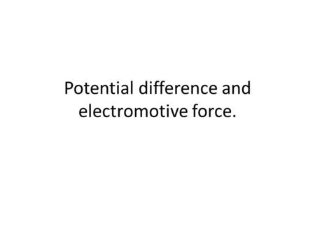 Potential difference and electromotive force.