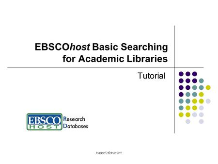 Support.ebsco.com EBSCOhost Basic Searching for Academic Libraries Tutorial.