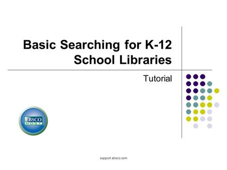 Support.ebsco.com Basic Searching for K-12 School Libraries Tutorial.