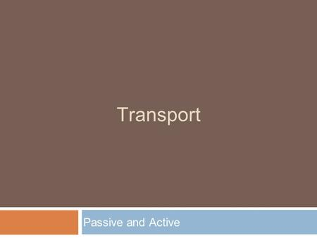 Transport Passive and Active. Passive Transport  Passive transport is any transport that occurs without the use of energy.  Ex:  Diffusion  Osmosis.