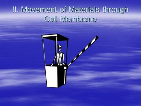 II. Movement of Materials through Cell Membrane. Selectively permeable membrane- AAAAllows some materials to pass and not others.