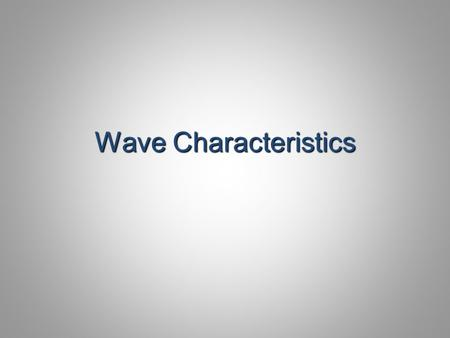 Wave Characteristics. Terms to Review Parts of a Wave – Crest – Trough – Pulse – Amplitude – Wavelength – Frequency – Period Types of Waves – Mechanical.