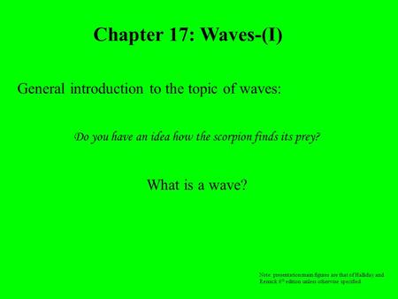 Chapter 17: Waves-(I) General introduction to the topic of waves: Do you have an idea how the scorpion finds its prey? What is a wave? Note: presentation.