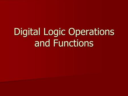 Digital Logic Operations and Functions. Basic Logic Operations Logic, as you know it, involves in a making of digital system. Logic, as you know it, involves.