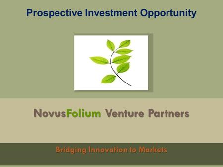 NovusFolium Venture Partners Bridging Innovation to Markets Prospective Investment Opportunity.