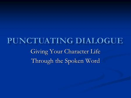 Giving Your Character Life Through the Spoken Word.