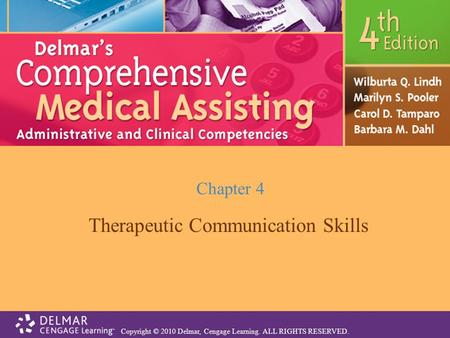 Copyright © 2010 Delmar, Cengage Learning. ALL RIGHTS RESERVED. Chapter 4 Therapeutic Communication Skills.