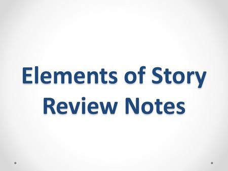 Elements of Story Review Notes. Plot  All the events in a story – from beginning to end 1. Exposition 2. Rising Action/ Complications 3. Climax 4. Falling.