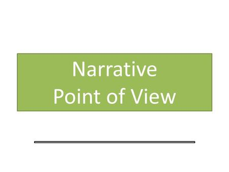 Narrative Point of View. What is Point of View? Refers to the perspective from which a story is told to the reader. First and Third Person are the most.
