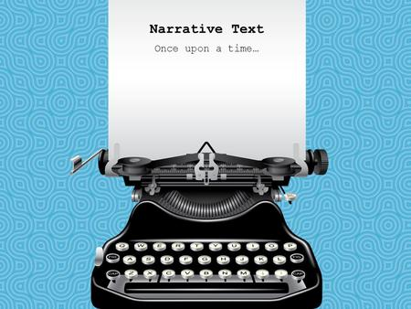 Narrative Text Once upon a time…. Narrative Text Writing that Tells a Story Contains… – Plot – Character – Setting – Point of View – Theme Structure –
