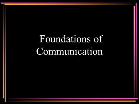 Foundations of Communication. Communication is the act of transmitting –Information communicated –A verbal or written message –A process by which information.