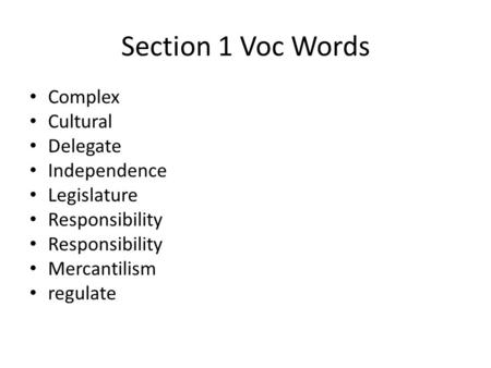 Section 1 Voc Words Complex Cultural Delegate Independence Legislature Responsibility Mercantilism regulate.