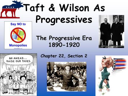 Taft & Wilson As Progressives The Progressive Era 1890-1920 Chapter 22, Section 2.