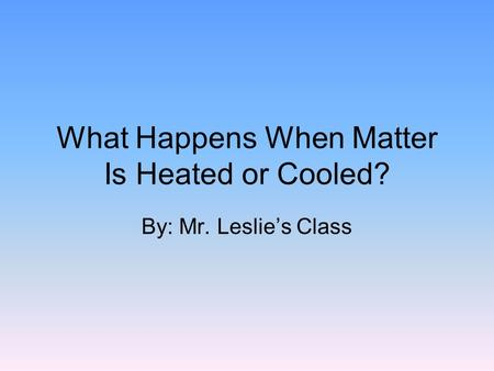 What Happens When Matter Is Heated or Cooled?