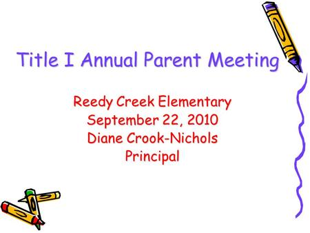 Title I Annual Parent Meeting Reedy Creek Elementary September 22, 2010 Diane Crook-Nichols Principal.