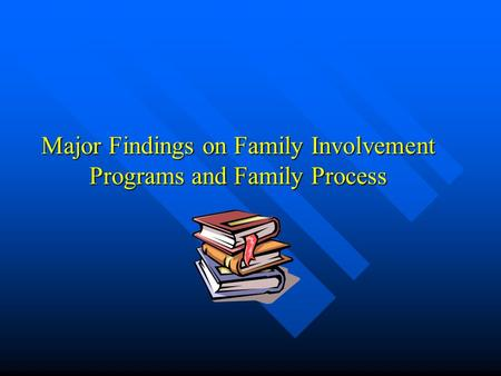 Major Findings on Family Involvement <strong>Programs</strong> and Family Process.