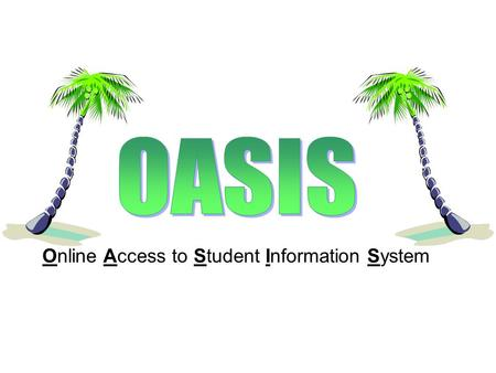 Online Access to Student Information System. OASIS Timeline August 2009 – teachers and staff are trained and login information is shared with parents.