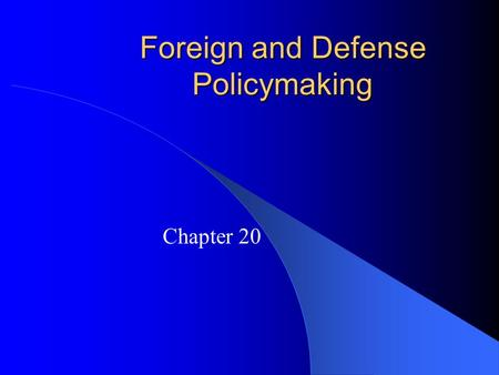 Foreign and Defense Policymaking Chapter 20. American Foreign Policy: Instruments, Actors, and Policymakers Instruments of Foreign Policy – Three types.