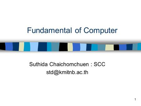 1 Fundamental of Computer Suthida Chaichomchuen : SCC