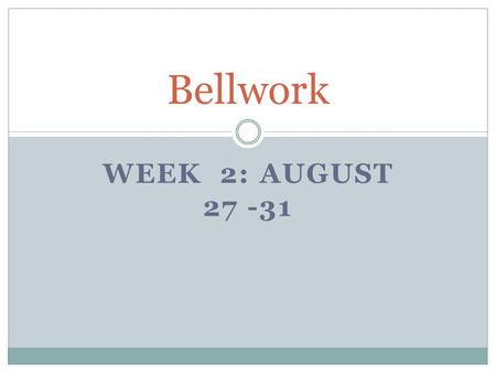 WEEK 2: AUGUST 27 -31 Bellwork. Monday, August 27 Explain why a scientist would bother creating a scientific model.