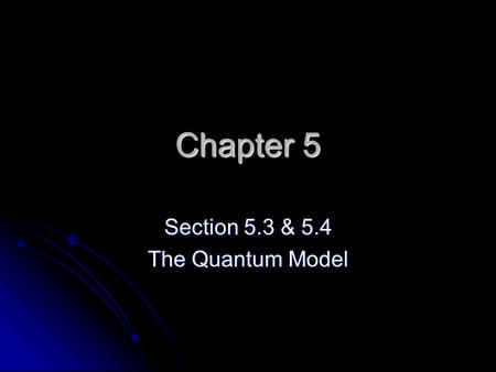 Chapter 5 Section 5.3 & 5.4 The Quantum Model. Problems with the Bohr Model 1. Worked well for predicting hydrogen spectrum, but not for elements with.