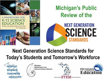 Michigan's Public Review of the Next Generation Science Standards for Today's Students and Tomorrow's Workforce.
